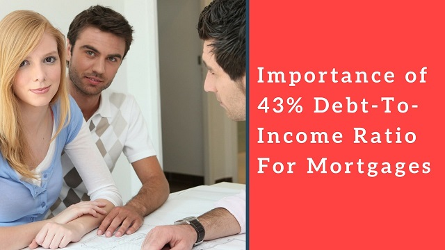Importance of 43% Debt-To-Income Ratio For Mortgages